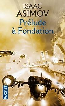 Le Cycle de Fondation, tome 6 : Prélude à Fondation par Asimov