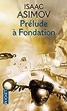 Le Cycle de Fondation, tome 6 : Prélude à Fondation par Isaac Asimov