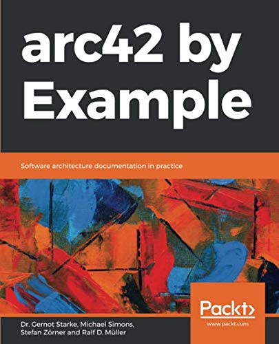 arc42 by Example: Software architecture documentation in practice Front Cover