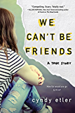 We Can't Be Friends: A True Story