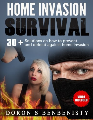 Home Invasion Survival  30  Solutions On How To Prevent And Defend Against Home Invasion