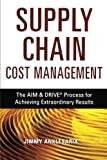 img - for Supply Chain Cost Management: The AIM & DRIVE Process for Achieving Extraordinary Results by Jimmy Anklesaria (2007-10-31) book / textbook / text book