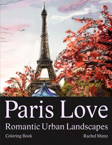 Paris Love - Romantic Urban Landscapes Coloring Book: Eiffel Tower, Streets, Cafes, Architecture - Tourists Monuments Sketches for Teenagers & Adults