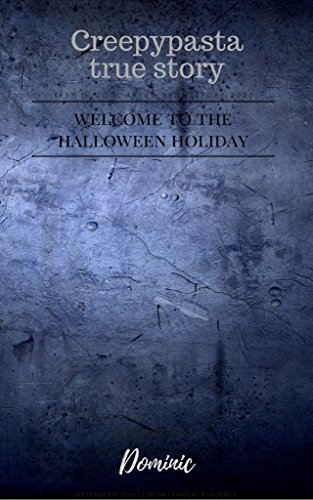 creepypasta true story welcome to the halloween holiday by dominic m
