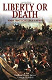 img - for Liberty or Death: Wars That Forged A Nation (Essential Histories Specials) book / textbook / text book