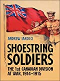 Shoestring Soldiers: The 1st Canadian Division at