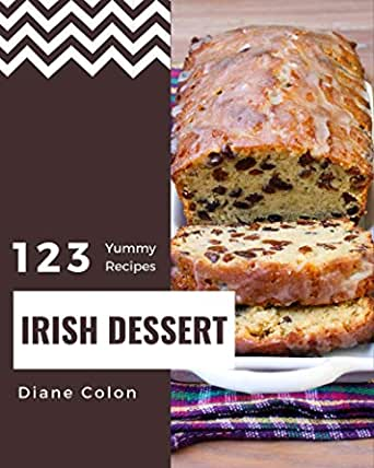 123 Yummy Irish Dessert Recipes A Yummy Irish Dessert Cookbook You Will Need Kindle Edition By Colon Diane Cookbooks Food Wine Kindle Ebooks Amazon Com