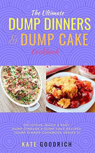 Dump Dinner Cookbook & Dump Cake Cookbook: Delicious, Quick & Easy Dump  Recipes For Dump Dinners & Dump Cake Recipes (Dump Dinner Cookbook Series 2)