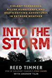 Into the Storm: Violent Tornadoes, Killer Hurricanes, and Death-Defying Adventures in Extreme We ather by Reed Timmer (2011-09-06)