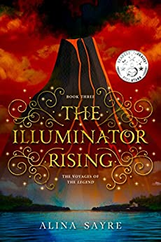 The Illuminator Rising (The Voyages of the Legend Book 3) by [Sayre, Alina]