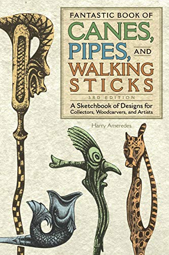 Fantastic Book of Canes, Pipes, and Walking Sticks, 3rd Edition: A Sketchbook of Designs for Collectors, Woodcarvers, and Artists (Fox Chapel Publishing) (Pipe Tobacco Half And Half)
