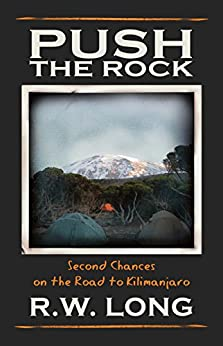 Push the Rock: Second Chances on the Road to Kilimanjaro by [Long, R.W.]