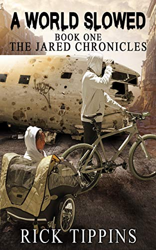 A World Slowed: The Jared Chronicles by [Tippins, Rick]