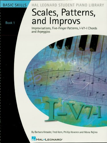 Scales, Patterns and Improvs - Book 1: Improvisations, Five-Finger Patterns, I-V7-I Chords and Arpeggios (Hal Leonard Student Piano Library (Songbooks)) ()