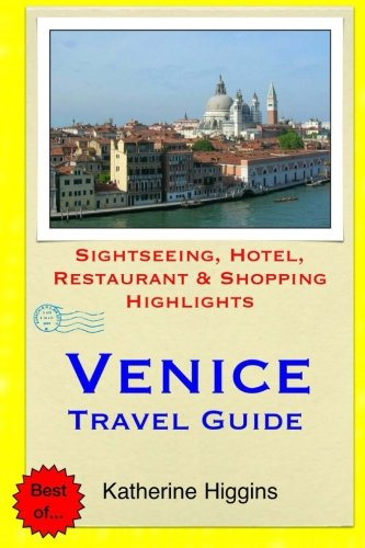 Venice Travel Guide: Sightseeing, Hotel, Restaurant & Shopping Highlights