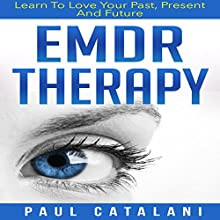EMDR Therapy: Learn to Love Your Past, Present, and Future Audiobook by Paul Catalani Narrated by Kevin Gisi