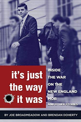 It's Just the Way It Was: Inside the War on the New England Mob and other stories