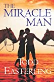 The Miracle Man, Todd Easterling, 098898802X