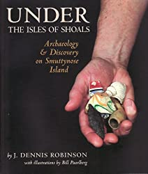 Under the Isles of Shoals: Archaeology and Discovery on Smuttynose Island (Publication of the Portsmouth Marine Society)