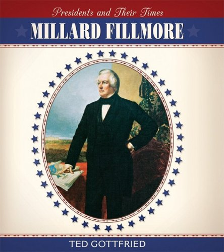 Millard Fillmore (Presidents and Their Times)