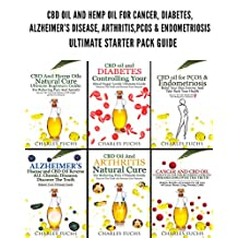 CBD Oil And Hemp Oil For Cancer, Diabetes, Alzheimer's Disease, Arthritis, PCOS & Endometriosis: Ultimate Starter Pack Guide
