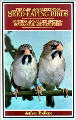 The care and breeding of seedeating birds: Finches and allied species--doves, quail, and hemipodes