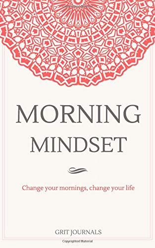 Morning Mindset: A Daily Journal to Get You in the Best Headspace Every Day. Change Your Mornings, Change Your Life. PDF