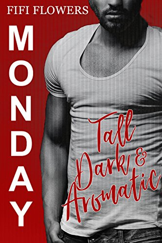MONDAY: Tall, Dark & Aromatic (Hookup Café Book 1)