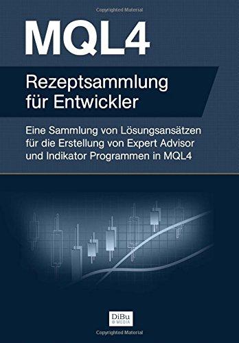 MQL4 Rezeptsammlung für Entwickler: Eine Sammlung von Lösungsansätzen für die Erstellung von Expert Advisor und Indikator Programmen in MQL4