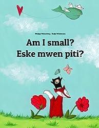 Am I small? Eske mwen piti?: Children's Picture Book English-Haitian Creole (Bilingual Edition) (English and Haitian Edition)
