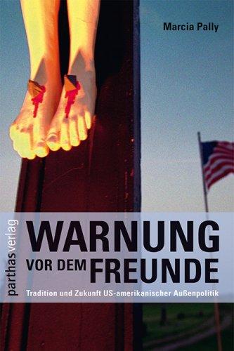 Warnung vor dem Freunde: Tradition und Zukunft US-amerikanischer Außenpolitik