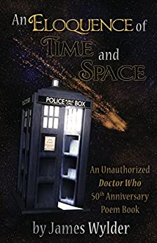 An Eloquence of Time and Space: An Unauthorized Doctor Who Poem Book by [Wylder,James, Elliott,Taylor, Gilbertson,Andrew]