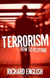 Terrorism: How to Respond: Written by Richard English, 2009 Edition, Publisher: OUP Oxford [Hardcover]
