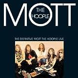 The Definitive Mott The Hoople Live