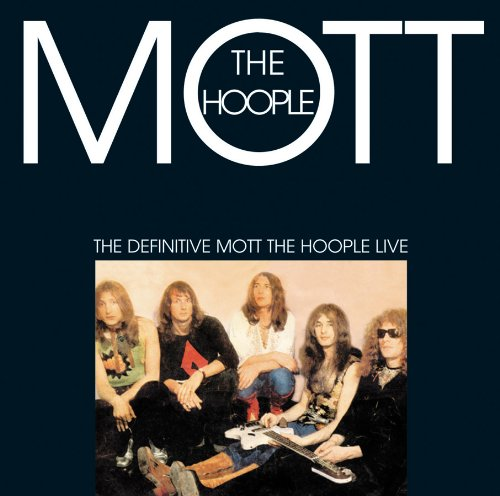 The Definitive Mott The Hoople Live