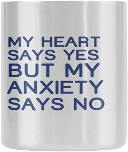 Amazon Com Funny Quotes My Heart Says Yes But My Anxiety Says No Coffee Tea Hotcocoa Insulated Mug 10 5oz Two Sides Coffee Cups Mugs