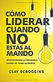 img - for C mo liderar cuando no est s al mando: Aprovechando la influencia cuando no tienes autoridad (Spanish Edition) book / textbook / text book