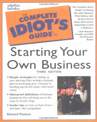 The Complete Idiot's Guide to Starting Your Own Business, Third Edition (3rd Edition)