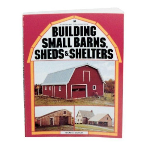 Building Small Barns, Sheds and Shelters - Book - by Monte Burch