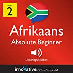 Learn Afrikaans - Level 2: Absolute Beginner Afrikaans: Volume 1: Lessons 1-25 |  Innovative Language Learning LLC
