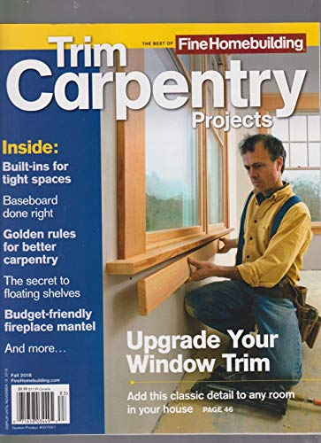 THE BEST OF FINE HOMEBUILDING MAGAZINE FALL 2018, TRIM CARPENTRY PROJECTS.