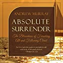 Absolute Surrender: The Blessedness of Forsaking All and Following Christ Audiobook by Andrew Murray Narrated by Saethon Williams