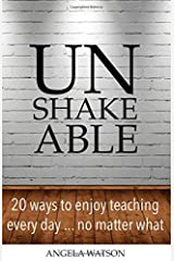 Unshakeable: 20 Ways to Enjoy Teaching Every Day...No Matter What Paperback