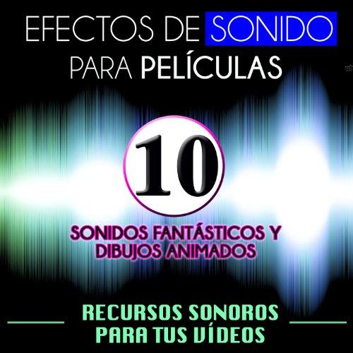 Efectos de Sonido para Películas. Recursos Sonoros para Tus Videos Vol. 10 Sonidos Fantásticos