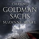 Chasing Goldman Sachs | Suzanne McGee