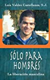 img - for Solo para hombres: La Liberacion Masculina (Spanish Edition) by S. J. Luis Valdez Castellanos (2008-04-07) book / textbook / text book