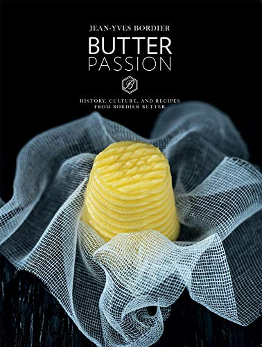 Butter Passion: History, Culture, and Recipes from Bordier Butter by Jean-Yves Bordier