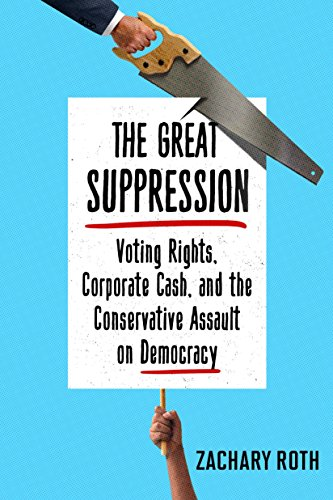 The Great Suppression: Voting Rights, Corporate Cash, and the Conservative Assault on Democracy ()