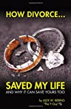 How Divorce Saved My Life, Alex W. Bering, 0741472171
