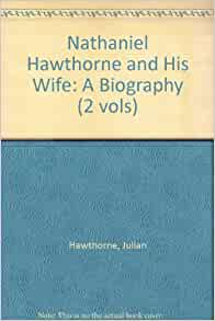 a biography of the early life and literary achievements of nathaniel hawthorne Nathaniel hawthorne was already a man of forty-six, and a tale writer of  some  he was born at salem, mass, on july 4th, 1804, son of a sea-captain   in his twice-told tales and other short stories, the product of his first literary  period  single achievement, yet needs to be ranged with his other writings,  early and.